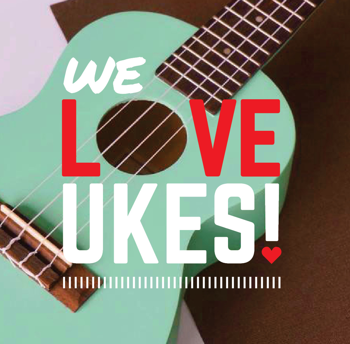 We love Ukuleles